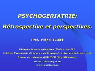 PSYCHOGERIATRIE: Rétrospective et perspectives. Prof.  Michel YLIEFF