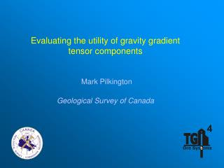 Evaluating the utility of gravity gradient  tensor components  Mark Pilkington