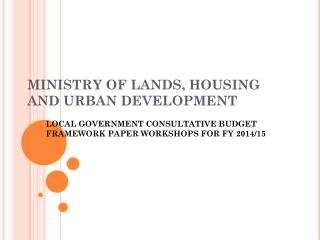 MINISTRY OF LANDS, HOUSING AND URBAN DEVELOPMENT