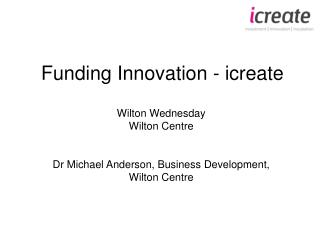 Funding Innovation - icreate