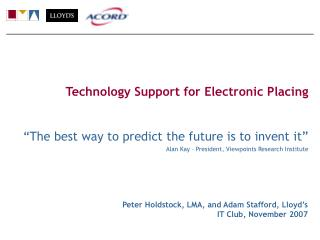 "Technology Support for Electronic Placing ""The best way to predict the future is to invent it"""