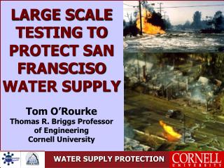 LARGE SCALE TESTING TO PROTECT SAN FRANSCISO WATER SUPPLY Tom O'Rourke Thomas R. Briggs Professor