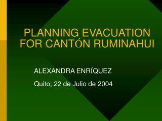 PLANNING EVACUATION FOR CANT Ó N RUMINAHUI