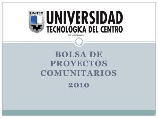 Bolsa de Proyectos Comunitarios  2010