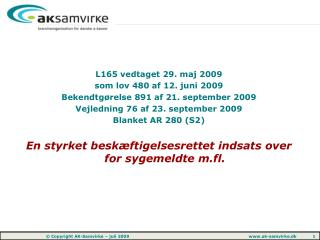 L165 vedtaget 29. maj 2009  som lov 480 af 12. juni 2009 Bekendtgørelse 891 af 21. september 2009