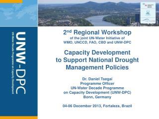 Dr. Daniel Tsegai Programme  Officer UN-Water Decade  Programme on Capacity Development (UNW-DPC)
