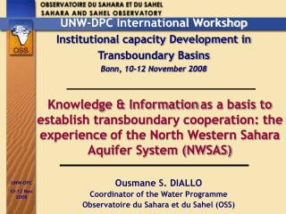 Ousmane S. DIALLO Coordinator of the Water Programme Observatoire du Sahara et du Sahel (OSS)