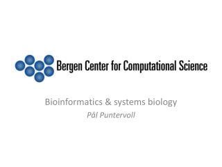 Bioinformatics & systems biology P�l Puntervoll