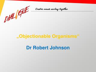 """Objectionable Organisms"" Dr Robert Johnson"