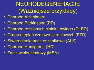 NEURODEGENERACJE  (Ważniejsze przykłady)