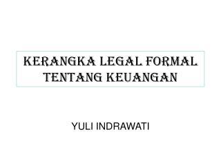 KERANGKA LEGAL FORMAL Tentang KEUANGAN