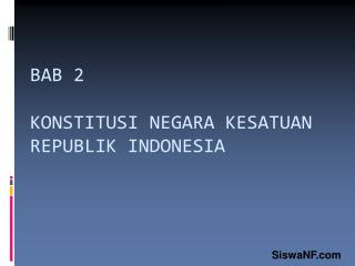 BAB 2 KONSTITUSI NEGARA KESATUAN REPUBLIK INDONESIA