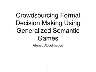 Crowdsourcing Formal Decision Making Using Generalized Semantic Games