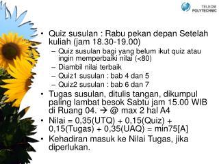 Quiz susulan : Rabu pekan depan Setelah kuliah (jam 18.30-19.00)