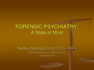 FORENSIC PSYCHIATRY: A State of Mind