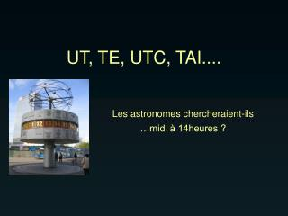 UT, TE, UTC, TAI....