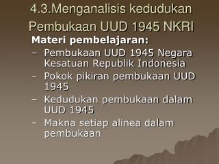 4. 3.Menganalisis kedudukan  P embukaan UUD 1945 NKRI