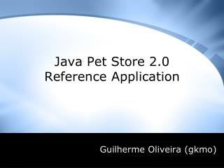 Java Pet Store 2.0 Reference Application