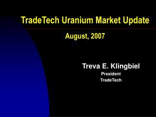TradeTech Uranium Market Update  August, 2007