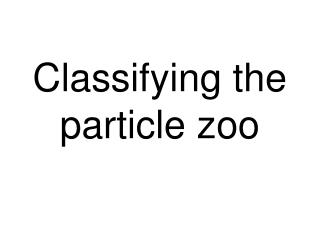 Classifying the particle zoo