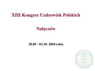 XIII Kongres Uzdrowisk Polskich Nałęczów 30.09 - 03.10. 2004 roku