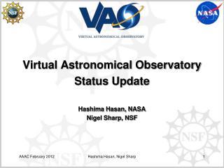 Virtual Astronomical Observatory Status Update Hashima Hasan, NASA Nigel Sharp, NSF