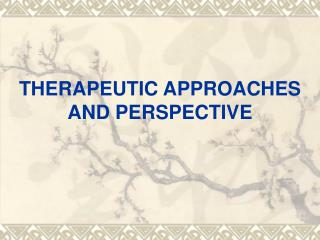 THERAPEUTIC APPROACHES AND PERSPECTIVE