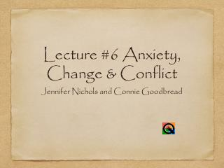 Lecture #6 Anxiety, Change & Conflict