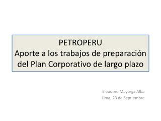 PETROPERU Aporte a los trabajos de preparación del Plan Corporativo de largo plazo