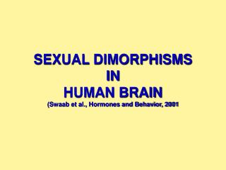 SEXUAL DIMORPHISMS IN HUMAN BRAIN (Swaab et al., Hormones and Behavior, 2001