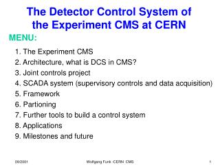 1. The Experiment CMS 2. Architecture, what is DCS in CMS? 3. Joint controls project