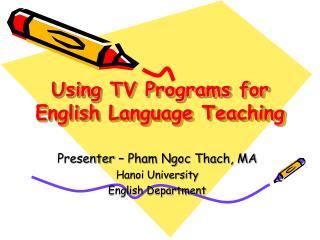 Using TV Programs for  English Language Teaching