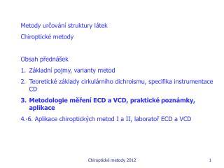 Metody určování struktury látek Chiroptické metody Obsah přednášek Základní pojmy, varianty metod
