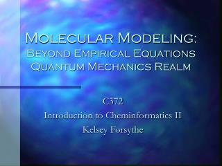 Molecular Modeling : Beyond Empirical Equations Quantum Mechanics Realm