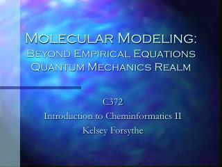 Molecular Modeling : Beyond Empirical Equations Quantum Mechanics Realm