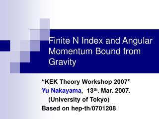 Finite N Index and Angular Momentum Bound from Gravity