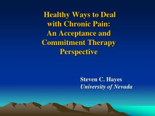 Healthy Ways to Deal  with Chronic Pain:  An Acceptance and  Commitment Therapy  Perspective