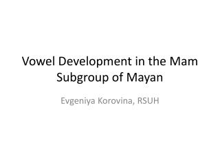 Vowel Development in the Mam Subgroup of Mayan
