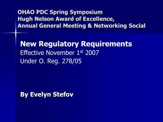 New Regulatory Requirements Effective November 1 st  2007 Under O. Reg. 278/05 By Evelyn Stefov