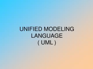 UNIFIED MODELING LANGUAGE ( UML )