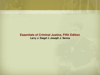 Essentials of Criminal Justice, Fifth Edition  Larry J. Siegel  Joseph J. Senna
