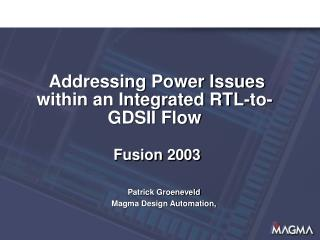 Addressing Power Issues within an Integrated RTL-to-GDSII Flow Fusion 2003