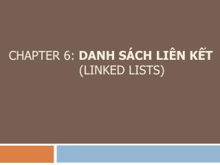 CHAPTER 6:  DANH SÁCH LIÊN KẾT (LINKED LISTS)