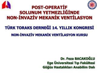 Dr. Feza BACAKOĞLU Ege Üniversitesi Tıp Fakültesi  Göğüs Hastalıkları Anabilim Dalı
