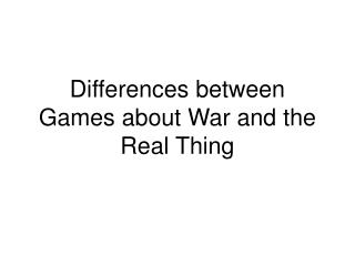 Differences between Games about War and the Real Thing
