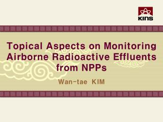 Topical Aspects on Monitoring Airborne Radioactive Effluents from NPPs