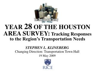 YEAR  28  OF THE HOUSTON AREA SURVEY:  Tracking Responses to the Region's Transportation Needs