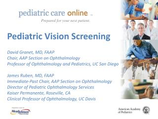 Pediatric Vision Screening David Granet,  MD, FAAP Chair, AAP Section on Ophthalmology