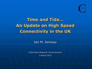 Time and Tide… An Update on High Speed  Connectivity in the UK Ian M. Kenway