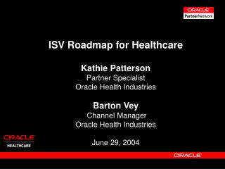 ISV Roadmap for Healthcare Kathie Patterson Partner Specialist Oracle Health Industries